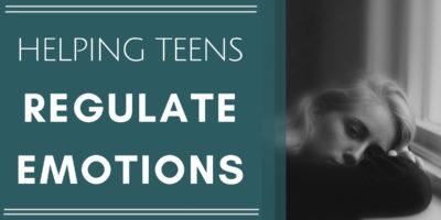 Helping Teens Regulate Emotions